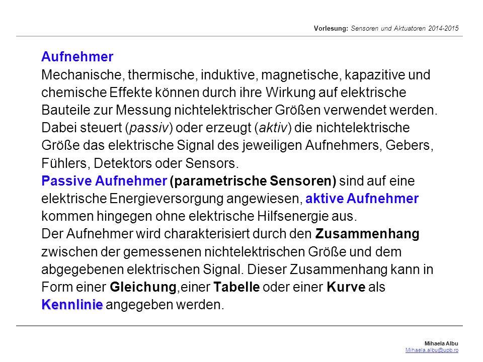 Mihaela Albu Mihaela.albu@upb.ro Vorlesung: Sensoren und Aktuatoren 2014-2015 Kennlinie Aufnehmer Mechanische, thermische, induktive, magnetische, kap