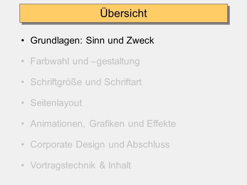 Grundlagen: Sinn und Zweck Farbwahl und -gestaltung Schriftgröße und Schriftart Seitenlayout Animationen, Grafiken und Effekte Corporate Design und Ab