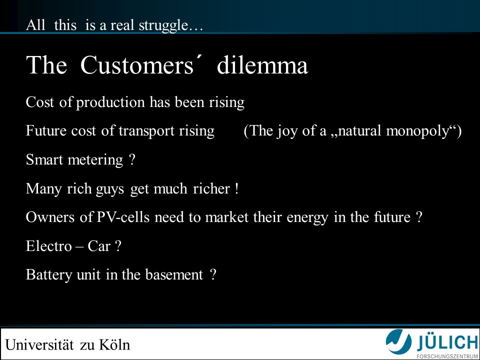 Universität zu Köln All this is a real struggle… The Customers´ dilemma Cost of production has been rising Future cost of transport rising (The joy of