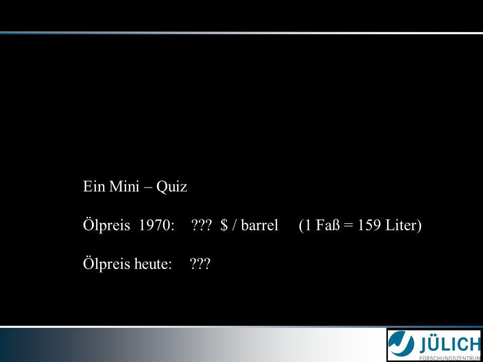 Ein Mini – Quiz Ölpreis 1970: ??? $ / barrel (1 Faß = 159 Liter) Ölpreis heute: ???