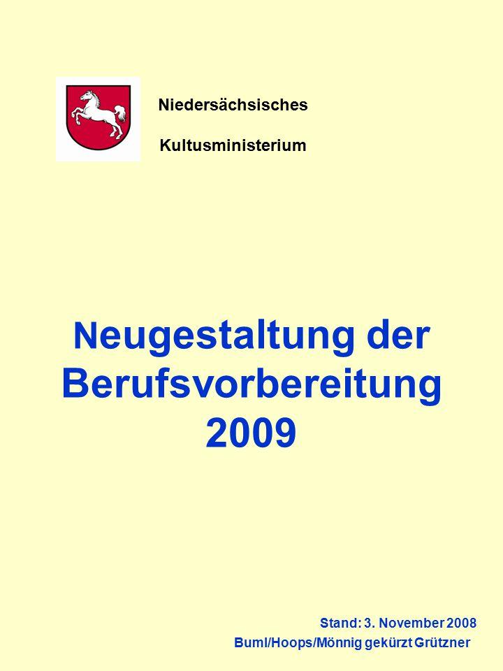 N eugestaltung der Berufsvorbereitung 2009 Stand: 3. November 2008 Buml/Hoops/Mönnig gekürzt Grützner Niedersächsisches Kultusministerium