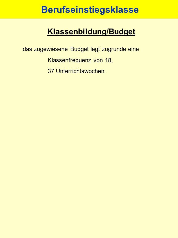Klassenbildung/Budget das zugewiesene Budget legt zugrunde eine Klassenfrequenz von 18, 37 Unterrichtswochen. Berufseinstiegsklasse