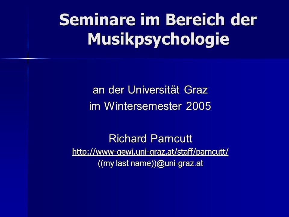 Seminare im Bereich der Musikpsychologie an der Universität Graz im Wintersemester 2005 Richard Parncutt http://www-gewi.uni-graz.at/staff/parncutt/ (