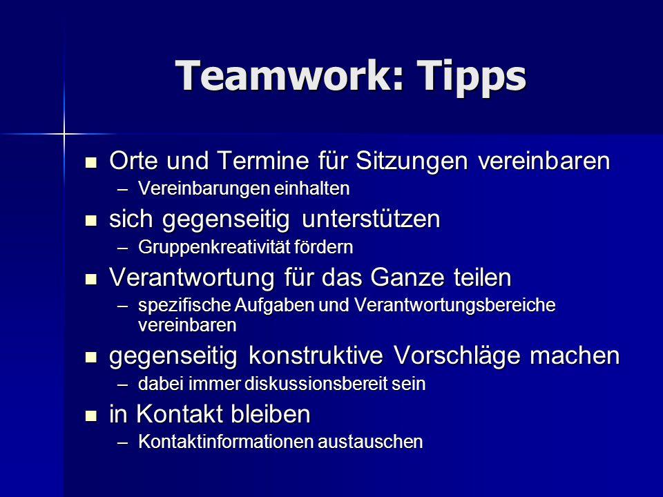 Teamwork: Tipps Orte und Termine für Sitzungen vereinbaren Orte und Termine für Sitzungen vereinbaren –Vereinbarungen einhalten sich gegenseitig unter