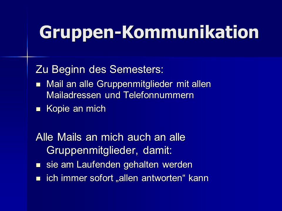 Gruppen-Kommunikation Zu Beginn des Semesters: Mail an alle Gruppenmitglieder mit allen Mailadressen und Telefonnummern Mail an alle Gruppenmitglieder