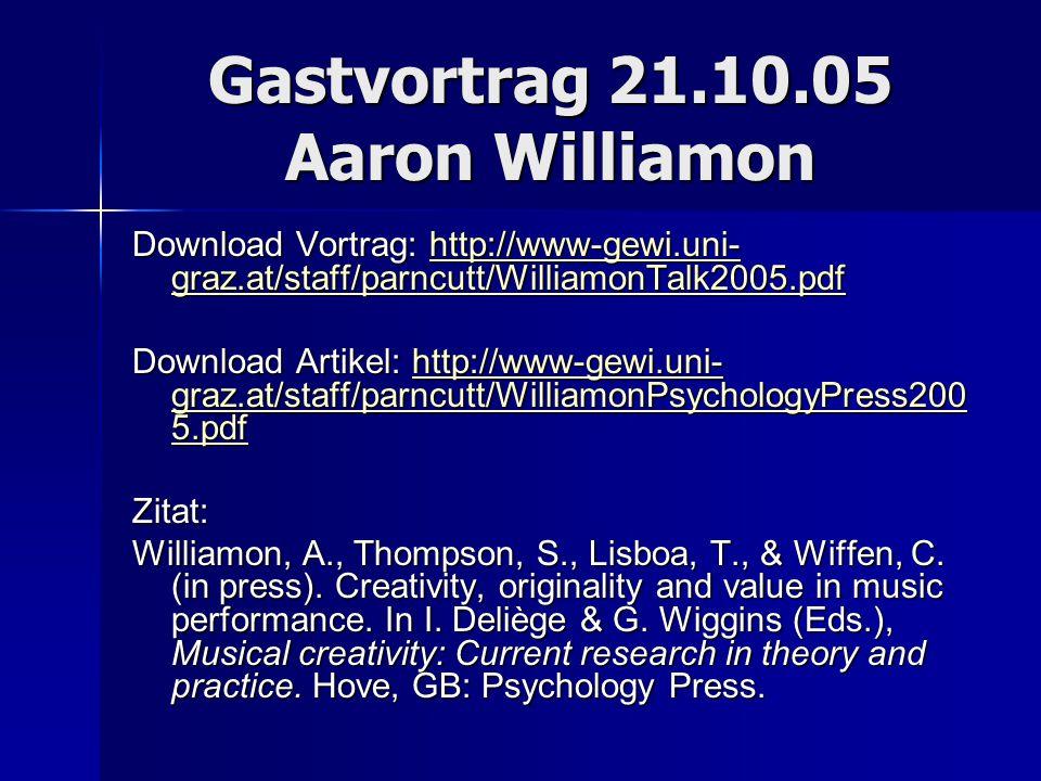 Gastvortrag 21.10.05 Aaron Williamon Download Vortrag: http://www-gewi.uni- graz.at/staff/parncutt/WilliamonTalk2005.pdf http://www-gewi.uni- graz.at/