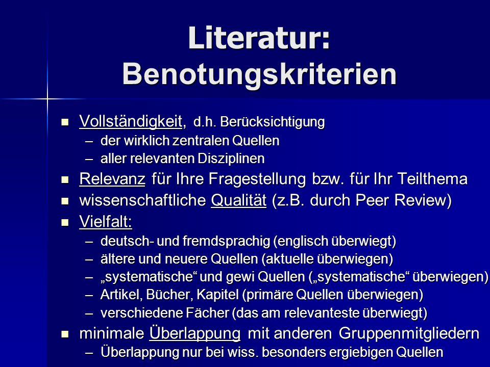 Literatur: Benotungskriterien Vollständigkeit, d.h. Berücksichtigung Vollständigkeit, d.h. Berücksichtigung –der wirklich zentralen Quellen –aller rel