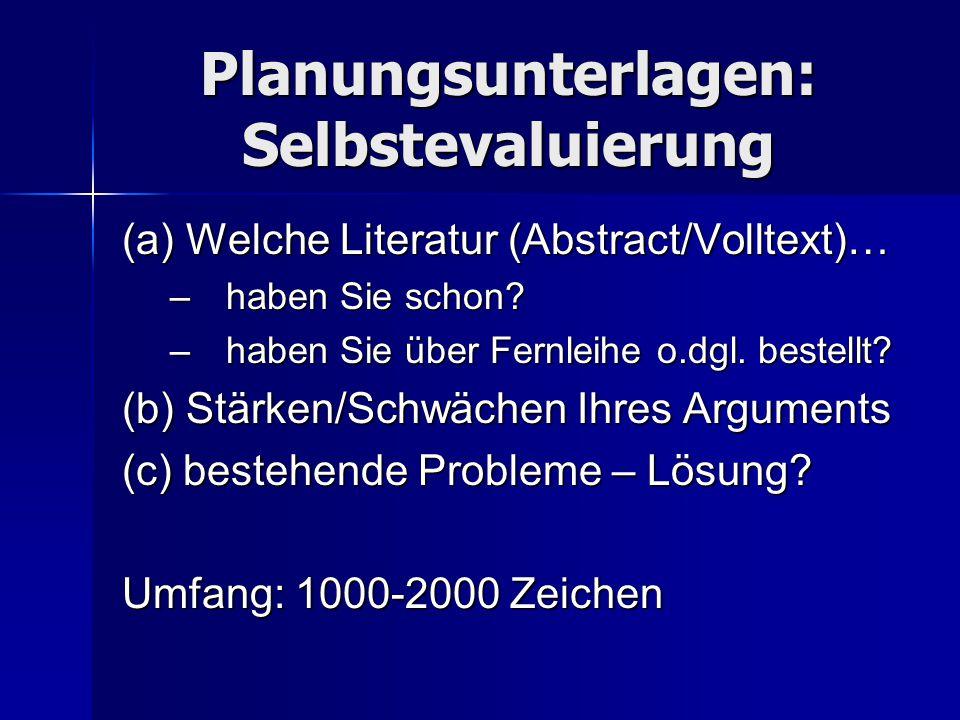 Planungsunterlagen: Selbstevaluierung (a) Welche Literatur (Abstract/Volltext)… –haben Sie schon? –haben Sie über Fernleihe o.dgl. bestellt? (b) Stärk