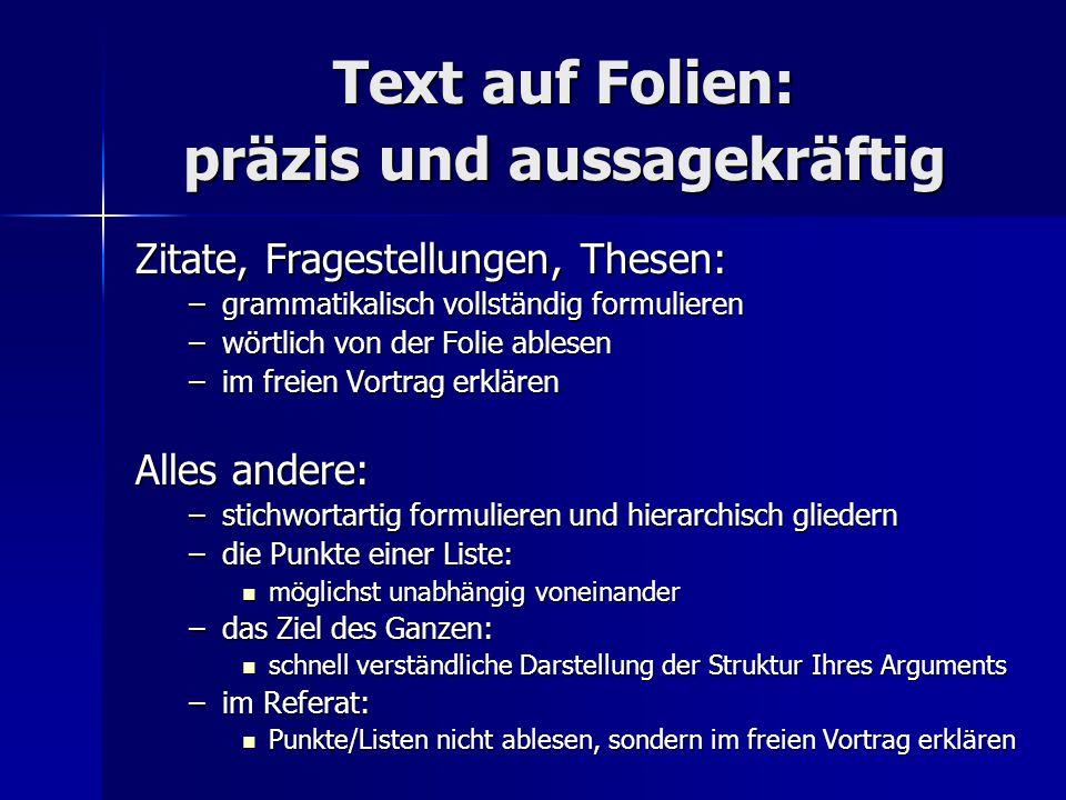Text auf Folien: präzis und aussagekräftig Zitate, Fragestellungen, Thesen: –grammatikalisch vollständig formulieren –wörtlich von der Folie ablesen –