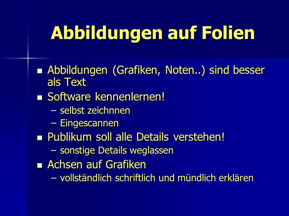 Abbildungen auf Folien Abbildungen (Grafiken, Noten..) sind besser als Text Abbildungen (Grafiken, Noten..) sind besser als Text Software kennenlernen