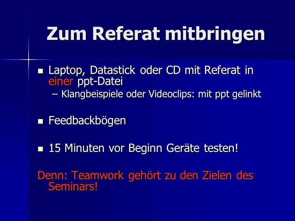Zum Referat mitbringen Laptop, Datastick oder CD mit Referat in einer ppt-Datei Laptop, Datastick oder CD mit Referat in einer ppt-Datei –Klangbeispie