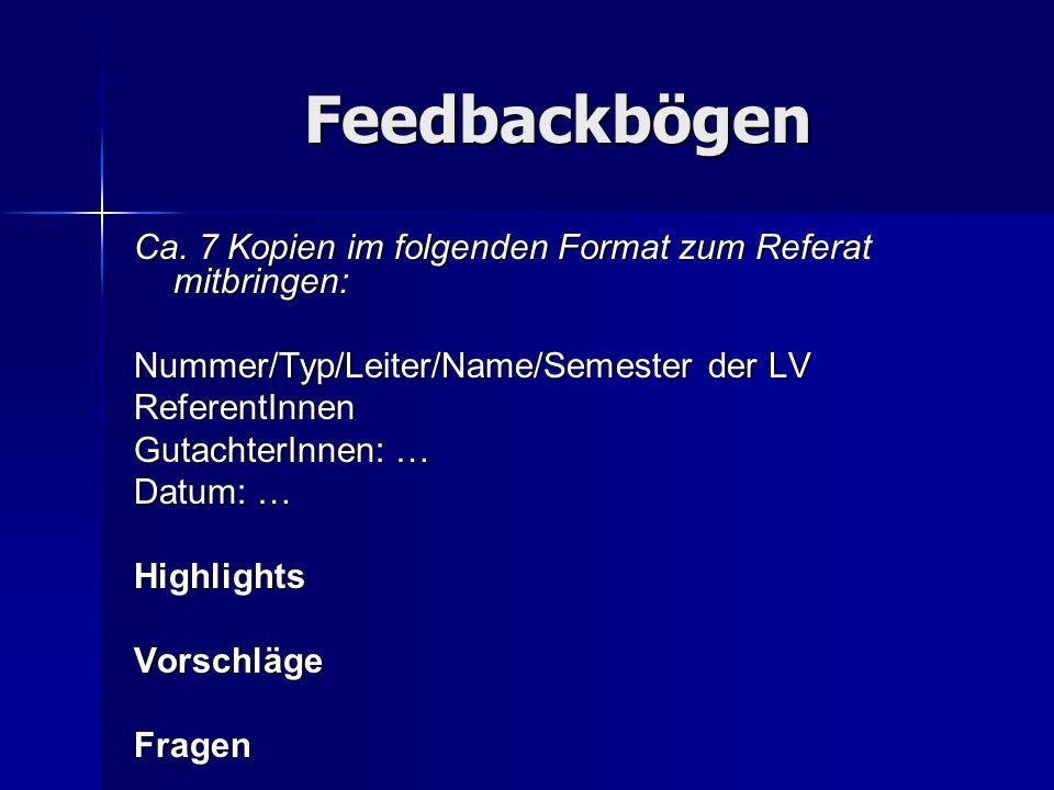 Feedbackbögen Ca. 7 Kopien im folgenden Format zum Referat mitbringen: Nummer/Typ/Leiter/Name/Semester der LV ReferentInnen GutachterInnen: … Datum: …
