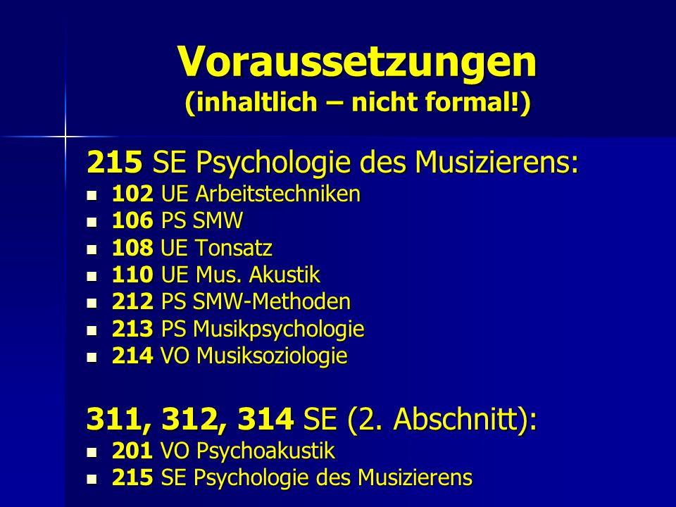 Voraussetzungen (inhaltlich – nicht formal!) 215 SE Psychologie des Musizierens: 102 UE Arbeitstechniken 102 UE Arbeitstechniken 106 PS SMW 106 PS SMW