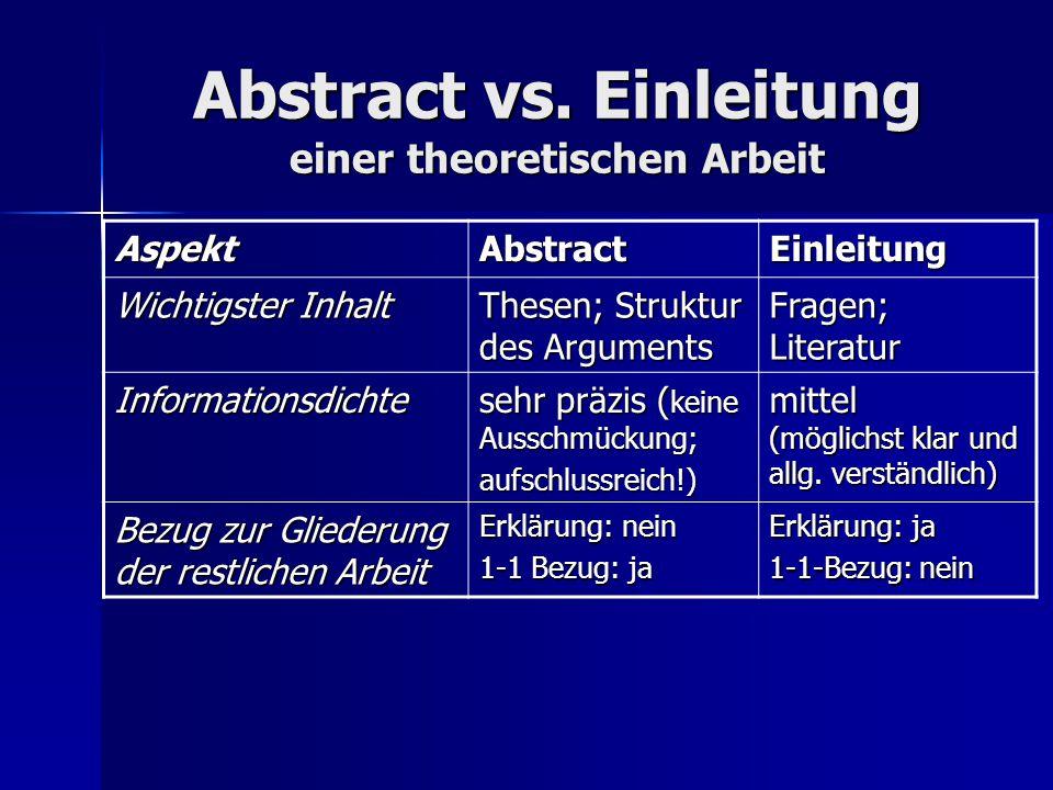 Abstract vs. Einleitung einer theoretischen Arbeit AspektAbstractEinleitung Wichtigster Inhalt Thesen; Struktur des Arguments Fragen; Literatur Inform