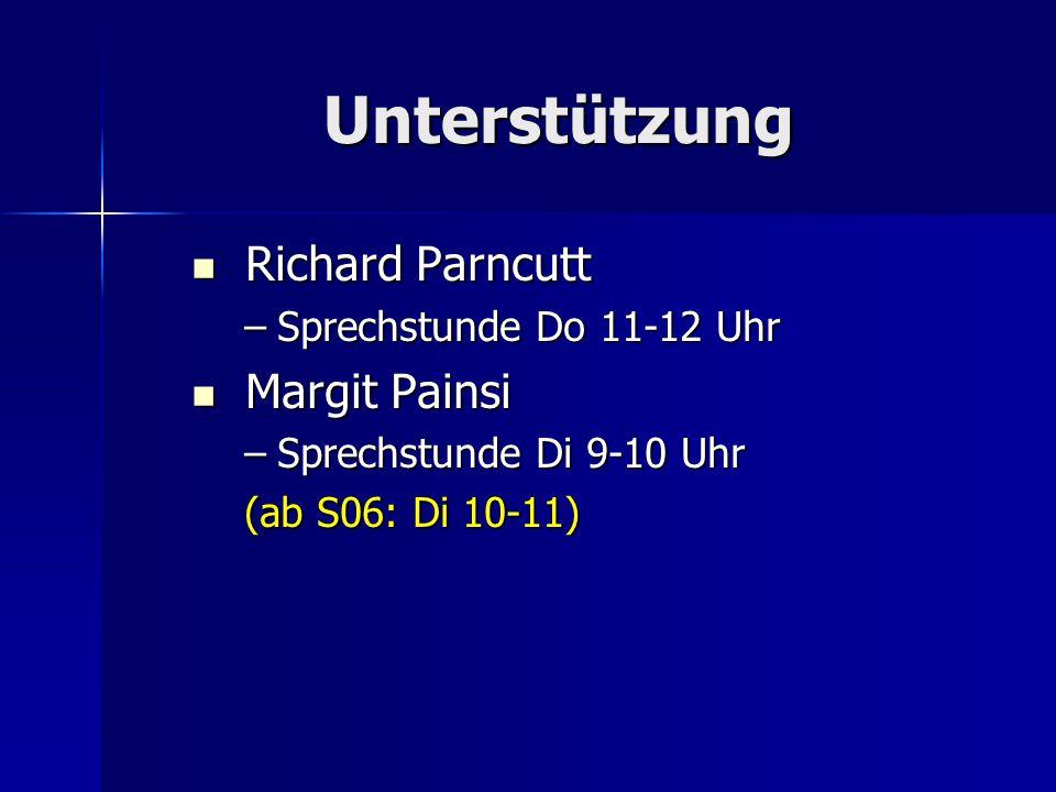 Unterstützung Richard Parncutt Richard Parncutt –Sprechstunde Do 11-12 Uhr Margit Painsi Margit Painsi –Sprechstunde Di 9-10 Uhr (ab S06: Di 10-11)