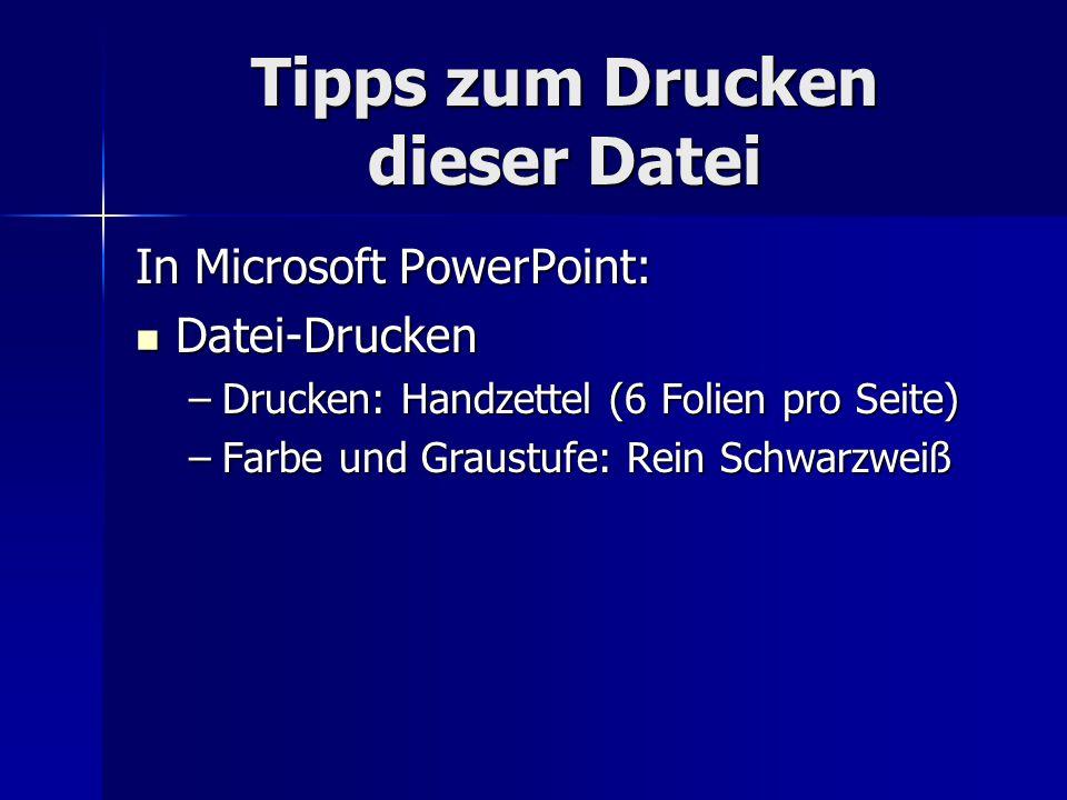 Tipps zum Drucken dieser Datei In Microsoft PowerPoint: Datei-Drucken Datei-Drucken –Drucken: Handzettel (6 Folien pro Seite) –Farbe und Graustufe: Re
