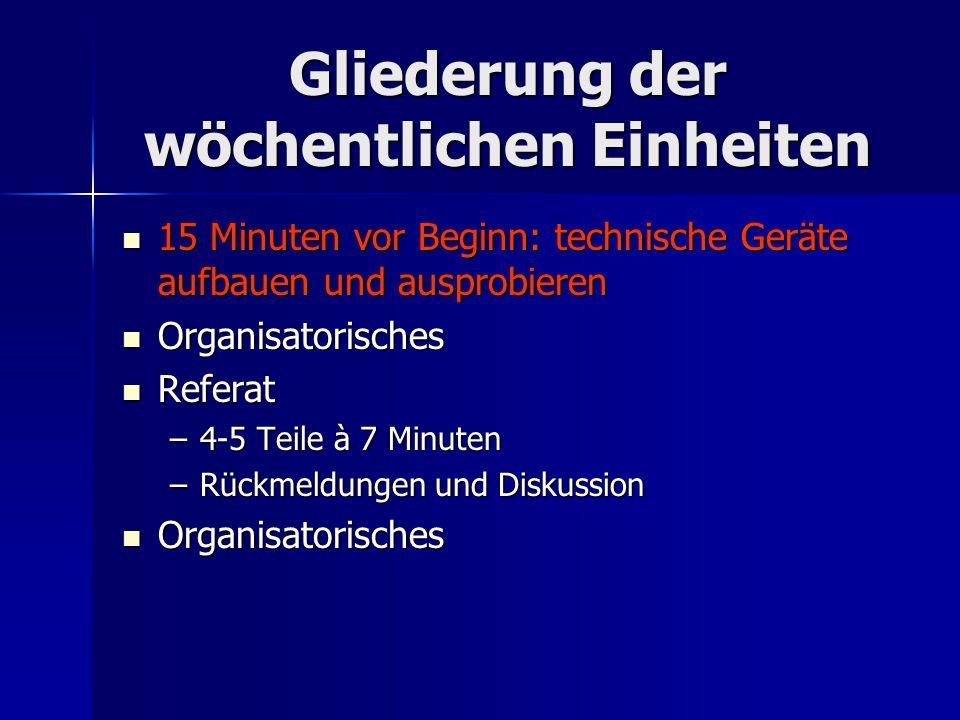 Gliederung der wöchentlichen Einheiten 15 Minuten vor Beginn: technische Geräte aufbauen und ausprobieren 15 Minuten vor Beginn: technische Geräte auf
