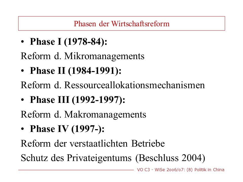 VO C3 - WiSe 2oo6/o7: (8) Politik in China Phasen der Wirtschaftsreform Phase I (1978-84): Reform d.