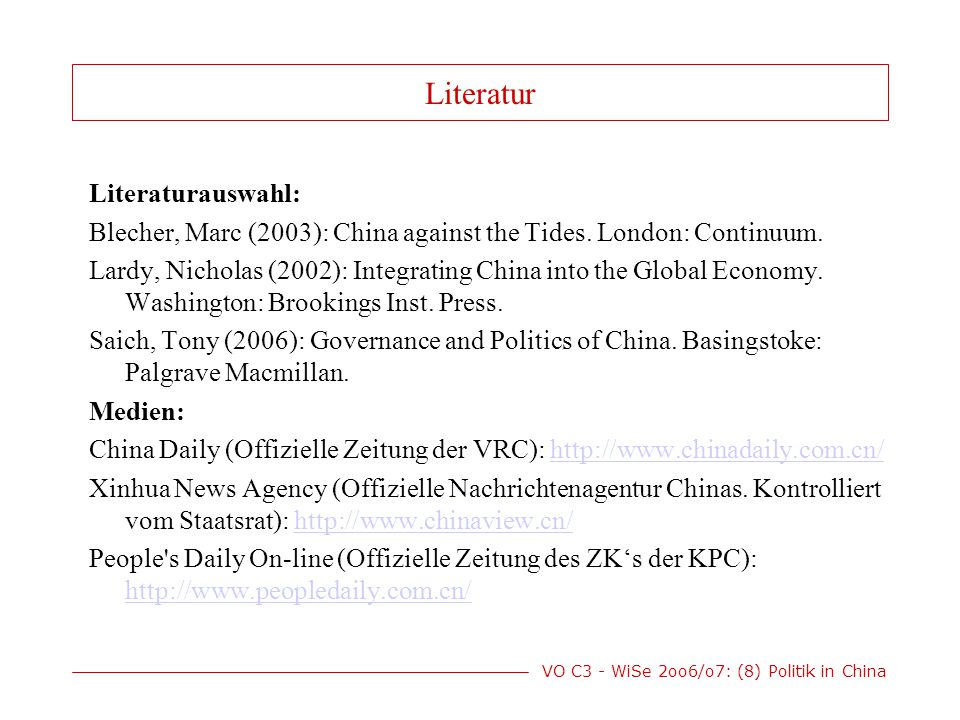 VO C3 - WiSe 2oo6/o7: (8) Politik in China Literatur Literaturauswahl: Blecher, Marc (2003): China against the Tides.