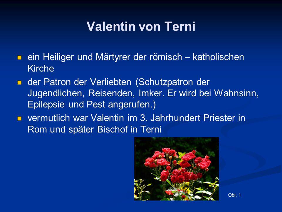 Valentin von Terni ein Heiliger und Märtyrer der römisch – katholischen Kirche der Patron der Verliebten (Schutzpatron der Jugendlichen, Reisenden, Imker.