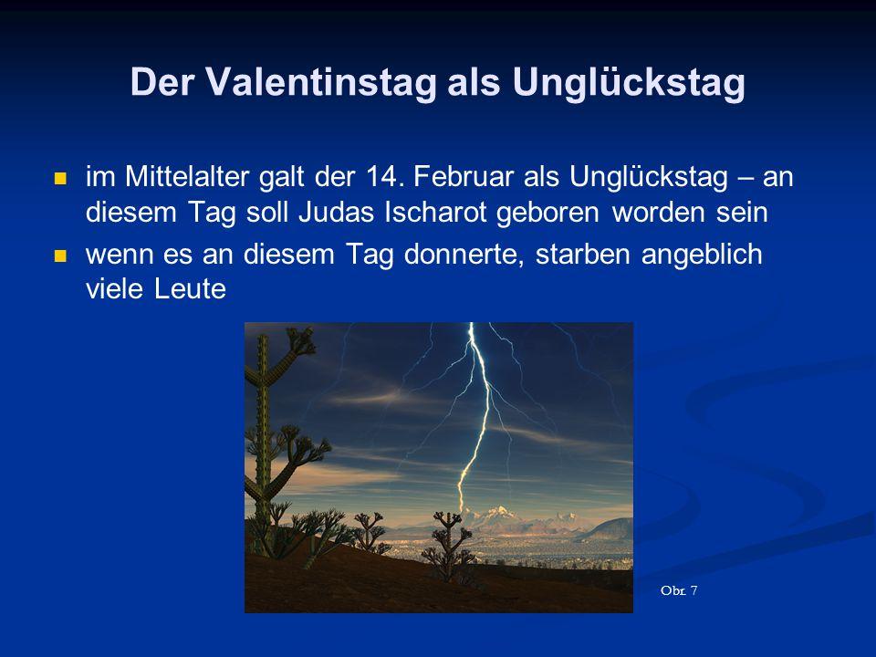 Der Valentinstag als Unglückstag im Mittelalter galt der 14. Februar als Unglückstag – an diesem Tag soll Judas Ischarot geboren worden sein wenn es a