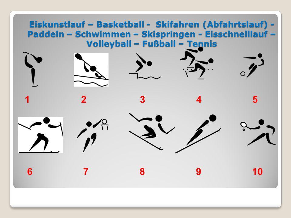 Eiskunstlauf – Basketball - Skifahren (Abfahrtslauf) - Paddeln – Schwimmen – Skispringen - Eisschnelllauf – Volleyball – Fußball – Tennis 1 2 3 4 5 6