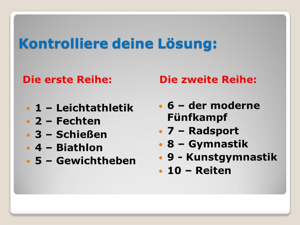 Kontrolliere deine Lösung: Die erste Reihe:Die zweite Reihe: 1 – Leichtathletik 2 – Fechten 3 – Schießen 4 – Biathlon 5 – Gewichtheben 6 – der moderne