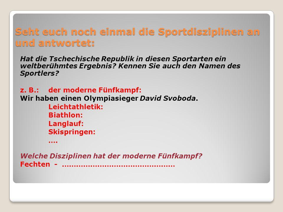 Seht euch noch einmal die Sportdisziplinen an und antwortet: Hat die Tschechische Republik in diesen Sportarten ein weltberühmtes Ergebnis? Kennen Sie