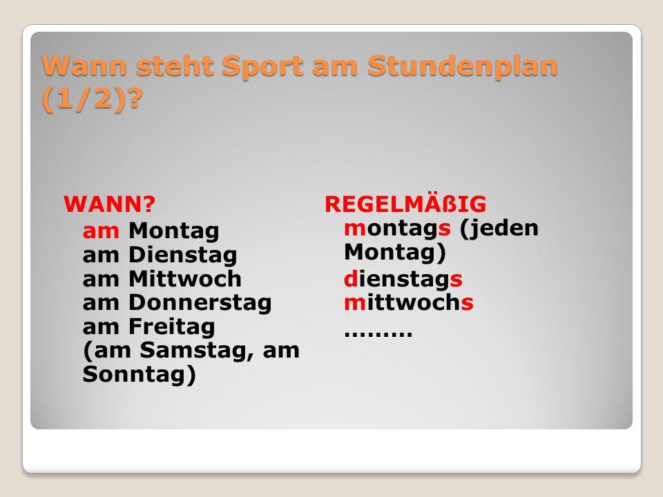 Wann steht Sport am Stundenplan (1/2)? WANN? am Montag am Dienstag am Mittwoch am Donnerstag am Freitag (am Samstag, am Sonntag) REGELMÄßIG montags (j