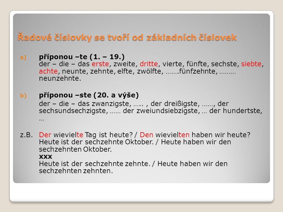 Řadové číslovky se tvoří od základních číslovek a) příponou –te (1. – 19.) der – die – das erste, zweite, dritte, vierte, fünfte, sechste, siebte, ach
