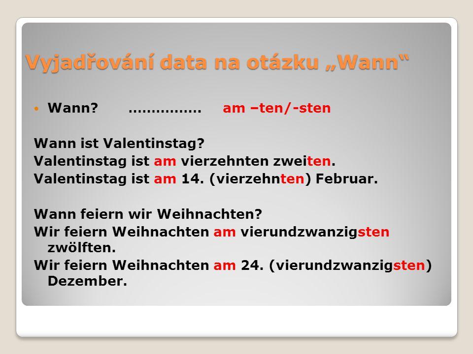 """Vyjadřování data na otázku """"Wann"""" Wann?…………….am –ten/-sten Wann ist Valentinstag? Valentinstag ist am vierzehnten zweiten. Valentinstag ist am 14. (vi"""