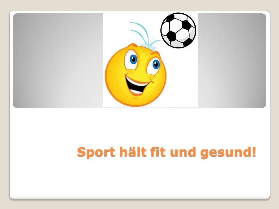 Sport hält fit und gesund!