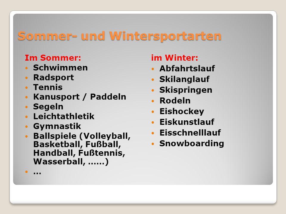Sommer- und Wintersportarten Im Sommer: Schwimmen Radsport Tennis Kanusport / Paddeln Segeln Leichtathletik Gymnastik Ballspiele (Volleyball, Basketba