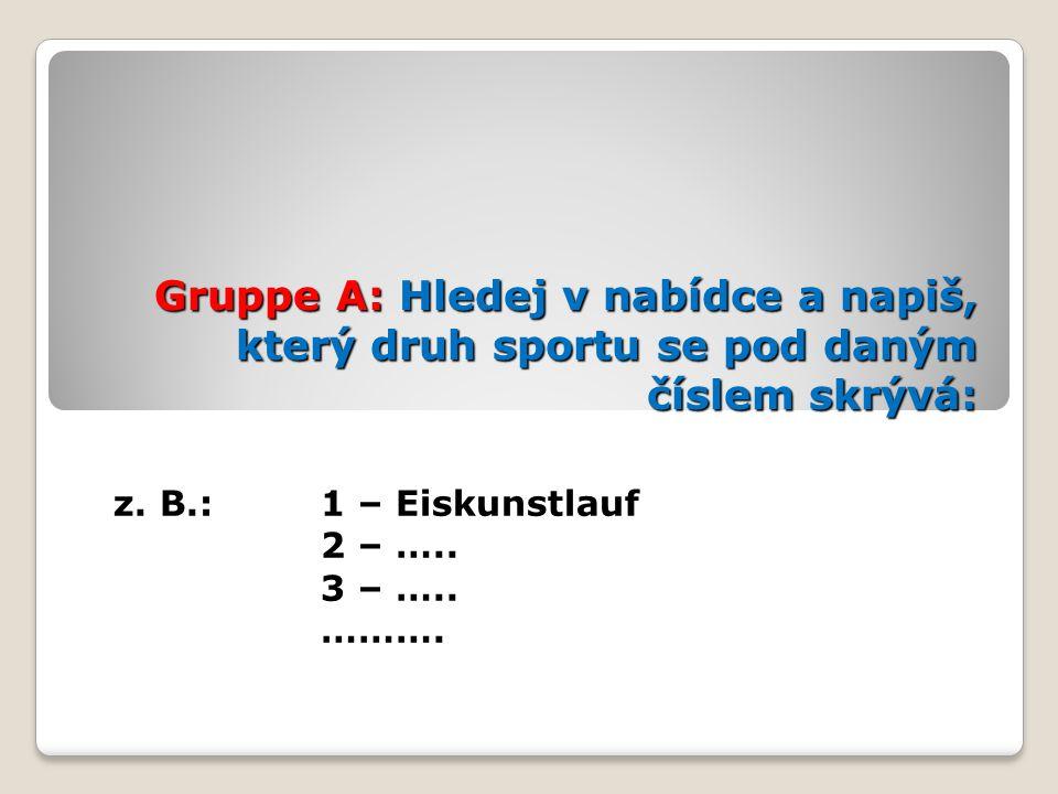 Gruppe A: Hledej v nabídce a napiš, který druh sportu se pod daným číslem skrývá: z. B.: 1 – Eiskunstlauf 2 – ….. 3 – ….. ……….