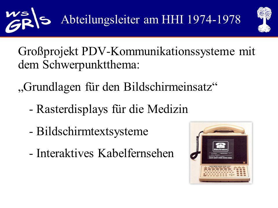"""Abteilungsleiter am HHI 1974-1978 Großprojekt PDV-Kommunikationssysteme mit dem Schwerpunktthema: """"Grundlagen für den Bildschirmeinsatz - Rasterdisplays für die Medizin - Bildschirmtextsysteme - Interaktives Kabelfernsehen"""