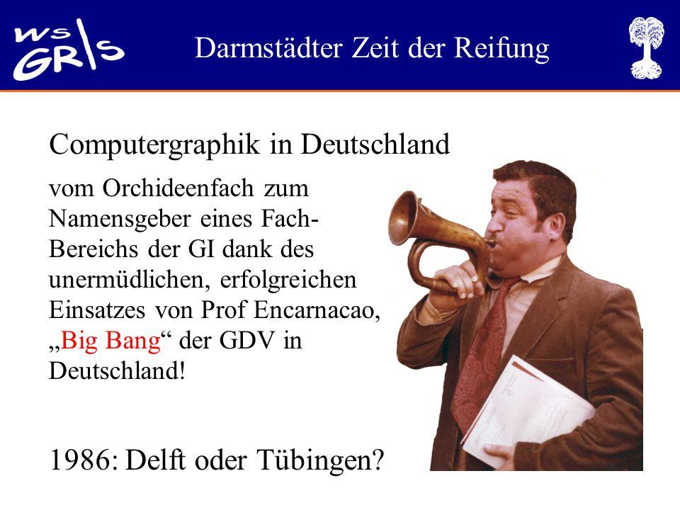 """Darmstädter Zeit der Reifung vom Orchideenfach zum Namensgeber eines Fach- Bereichs der GI dank des unermüdlichen, erfolgreichen Einsatzes von Prof Encarnacao, """"Big Bang der GDV in Deutschland."""