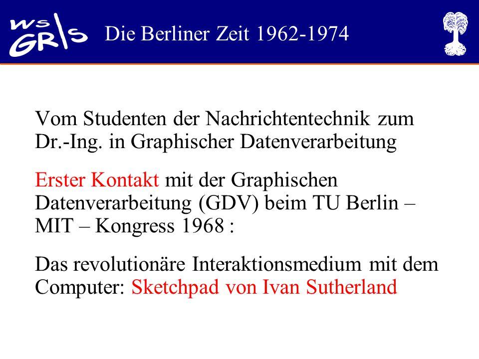 Die Berliner Zeit 1962-1974 Vom Studenten der Nachrichtentechnik zum Dr.-Ing. in Graphischer Datenverarbeitung Erster Kontakt mit der Graphischen Date