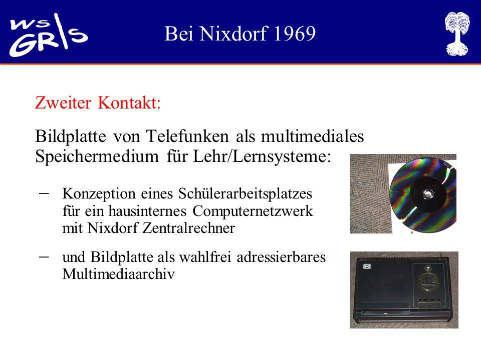 Bei Nixdorf 1969 Zweiter Kontakt: Bildplatte von Telefunken als multimediales Speichermedium für Lehr/Lernsysteme:  Konzeption eines Schülerarbeitsplatzes für ein hausinternes Computernetzwerk mit Nixdorf Zentralrechner  und Bildplatte als wahlfrei adressierbares Multimediaarchiv