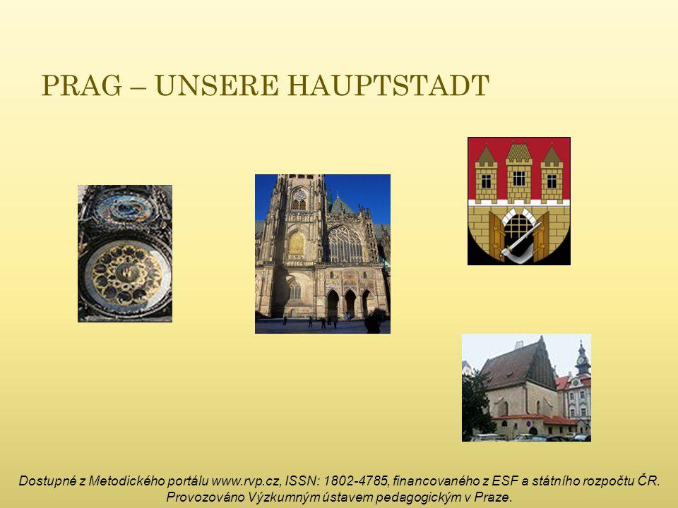 PRAG – UNSERE HAUPTSTADT Dostupné z Metodického portálu www.rvp.cz, ISSN: 1802-4785, financovaného z ESF a státního rozpočtu ČR.