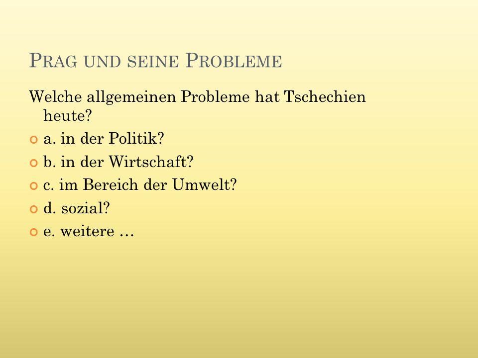 P RAG UND SEINE P ROBLEME Welche allgemeinen Probleme hat Tschechien heute.