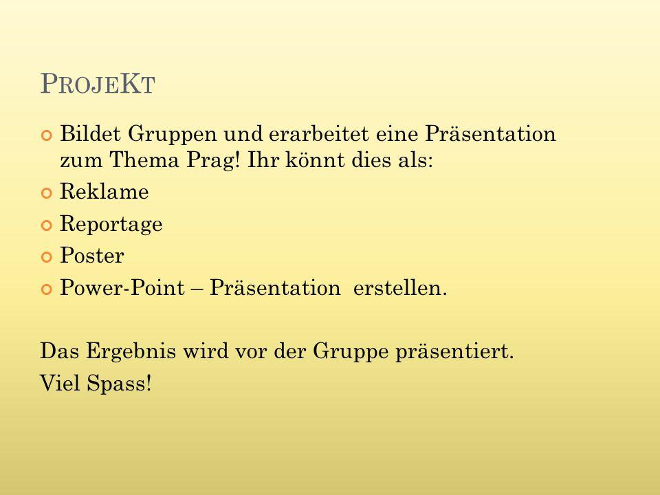 P ROJE K T Bildet Gruppen und erarbeitet eine Präsentation zum Thema Prag.