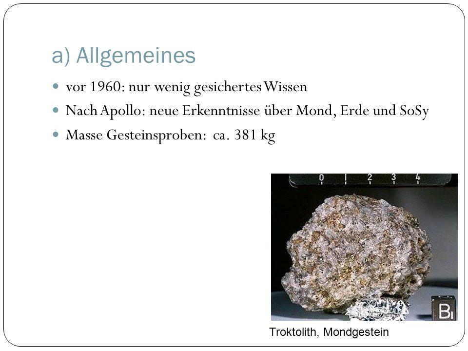 a) Allgemeines vor 1960: nur wenig gesichertes Wissen Nach Apollo: neue Erkenntnisse über Mond, Erde und SoSy Masse Gesteinsproben: ca.