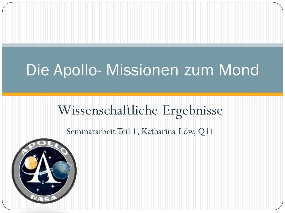 Wissenschaftliche Ergebnisse Seminararbeit Teil 1, Katharina Löw, Q11 Die Apollo- Missionen zum Mond