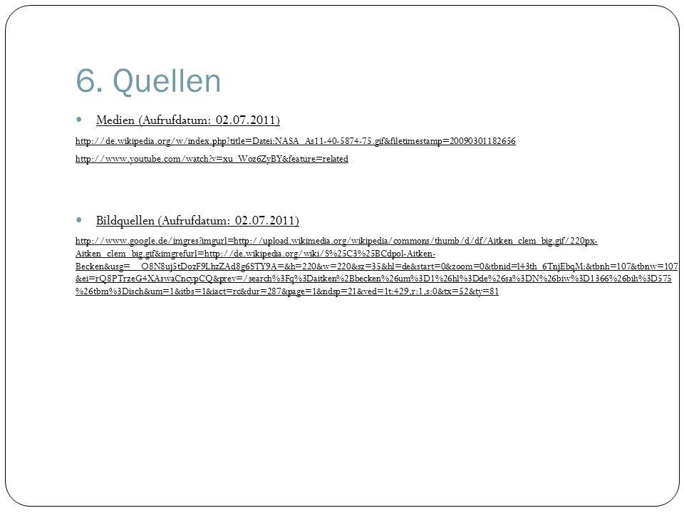 6. Quellen Medien (Aufrufdatum: 02.07.2011) http://de.wikipedia.org/w/index.php?title=Datei:NASA_As11-40-5874-75.gif&filetimestamp=20090301182656 http