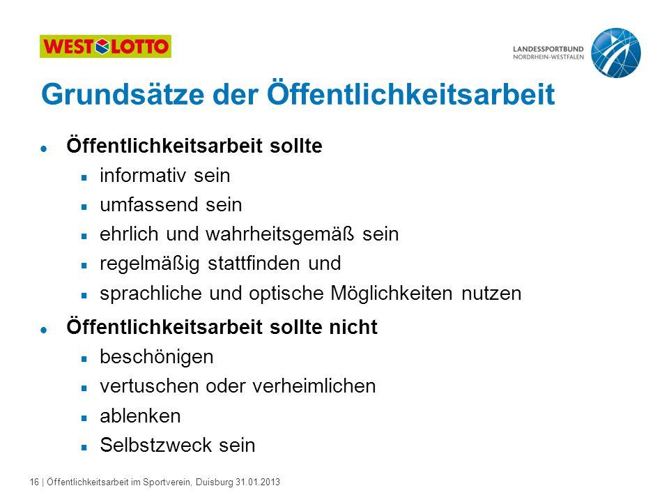 16   Öffentlichkeitsarbeit im Sportverein, Duisburg 31.01.2013 Grundsätze der Öffentlichkeitsarbeit l Öffentlichkeitsarbeit sollte  informativ sein 