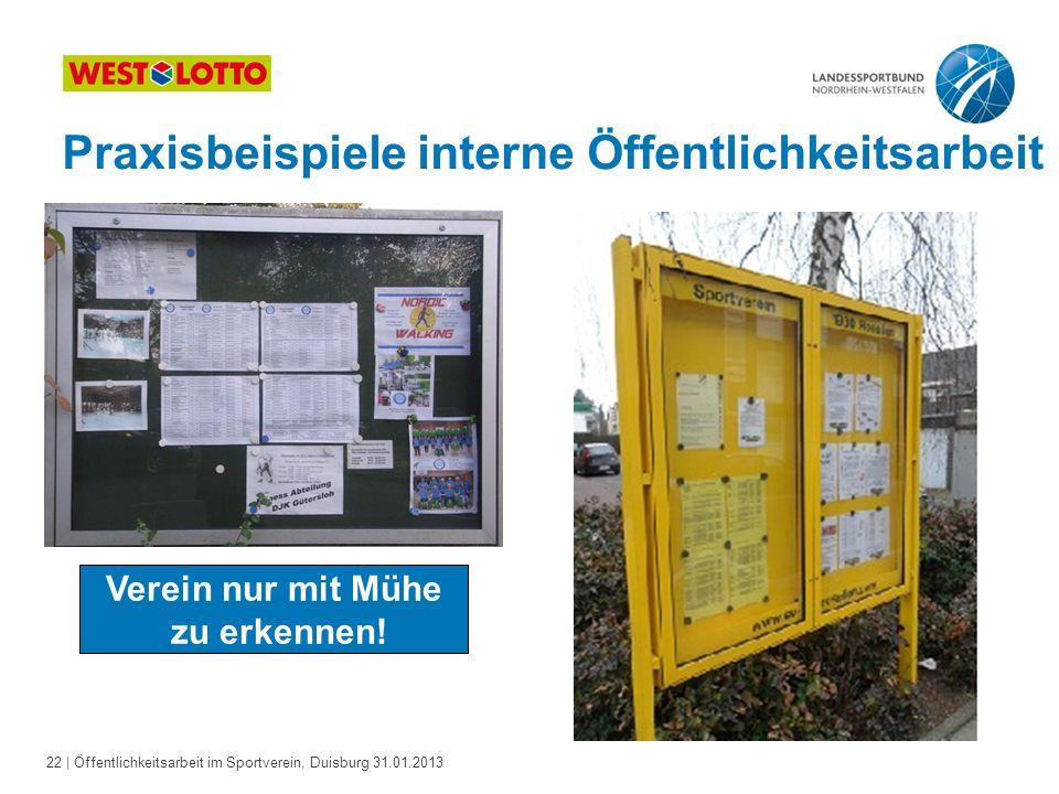 22   Öffentlichkeitsarbeit im Sportverein, Duisburg 31.01.2013 Praxisbeispiele interne Öffentlichkeitsarbeit Verein nur mit Mühe zu erkennen!