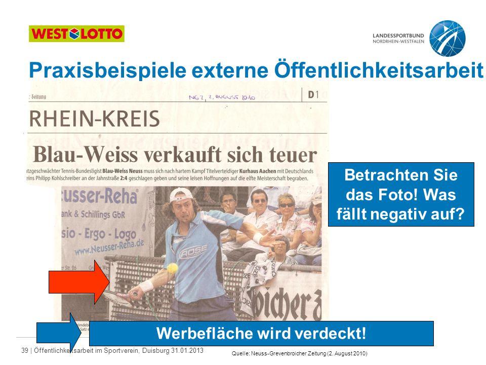 39   Öffentlichkeitsarbeit im Sportverein, Duisburg 31.01.2013 Praxisbeispiele externe Öffentlichkeitsarbeit Werbefläche wird verdeckt! Betrachten Sie