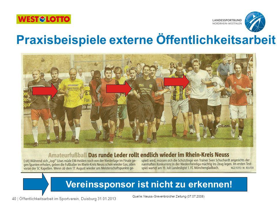 40   Öffentlichkeitsarbeit im Sportverein, Duisburg 31.01.2013 Praxisbeispiele externe Öffentlichkeitsarbeit Vereinssponsor ist nicht zu erkennen! Que
