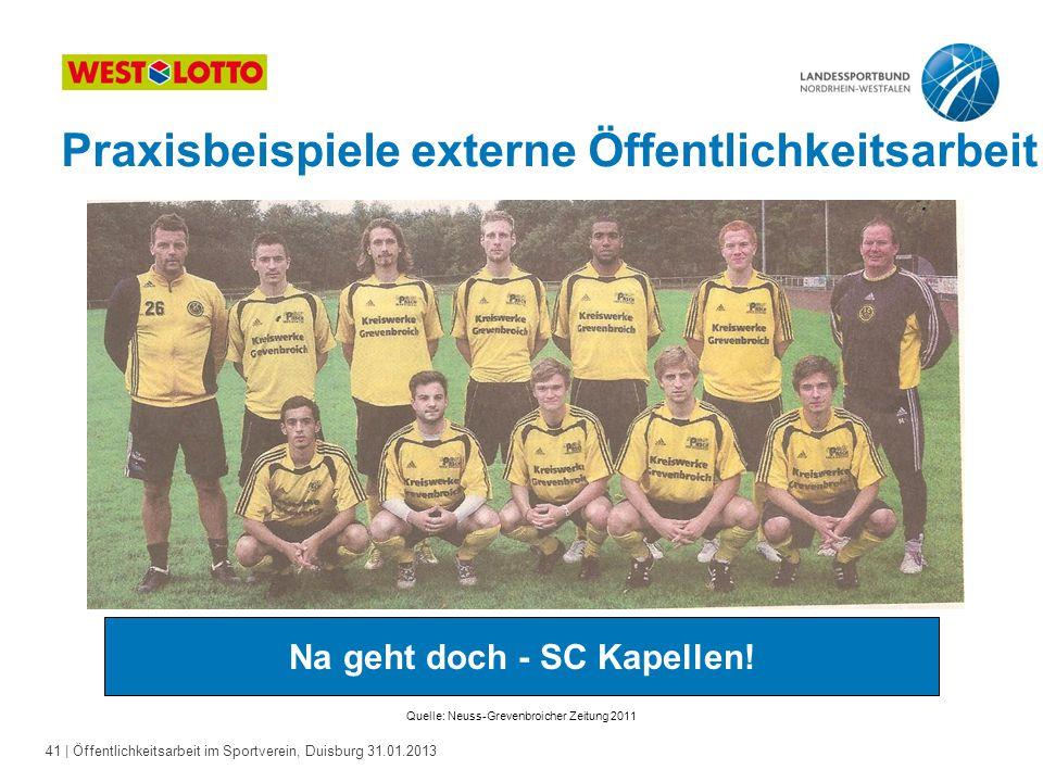 41   Öffentlichkeitsarbeit im Sportverein, Duisburg 31.01.2013 Quelle: Neuss-Grevenbroicher Zeitung 2011 Na geht doch - SC Kapellen! Praxisbeispiele e