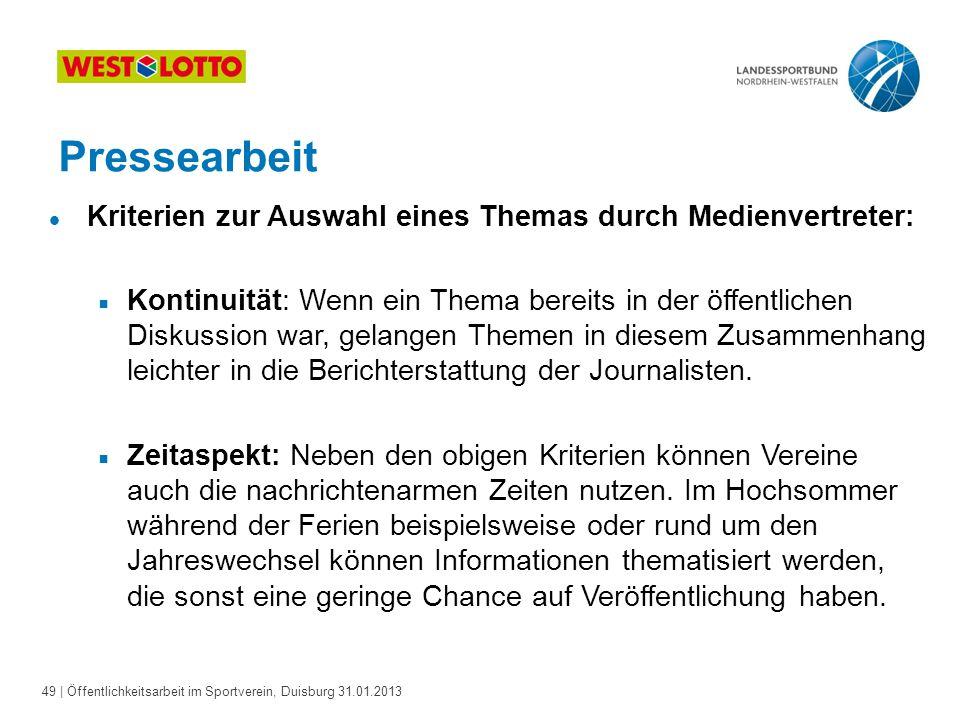 49   Öffentlichkeitsarbeit im Sportverein, Duisburg 31.01.2013 Pressearbeit l Kriterien zur Auswahl eines Themas durch Medienvertreter:  Kontinuität: